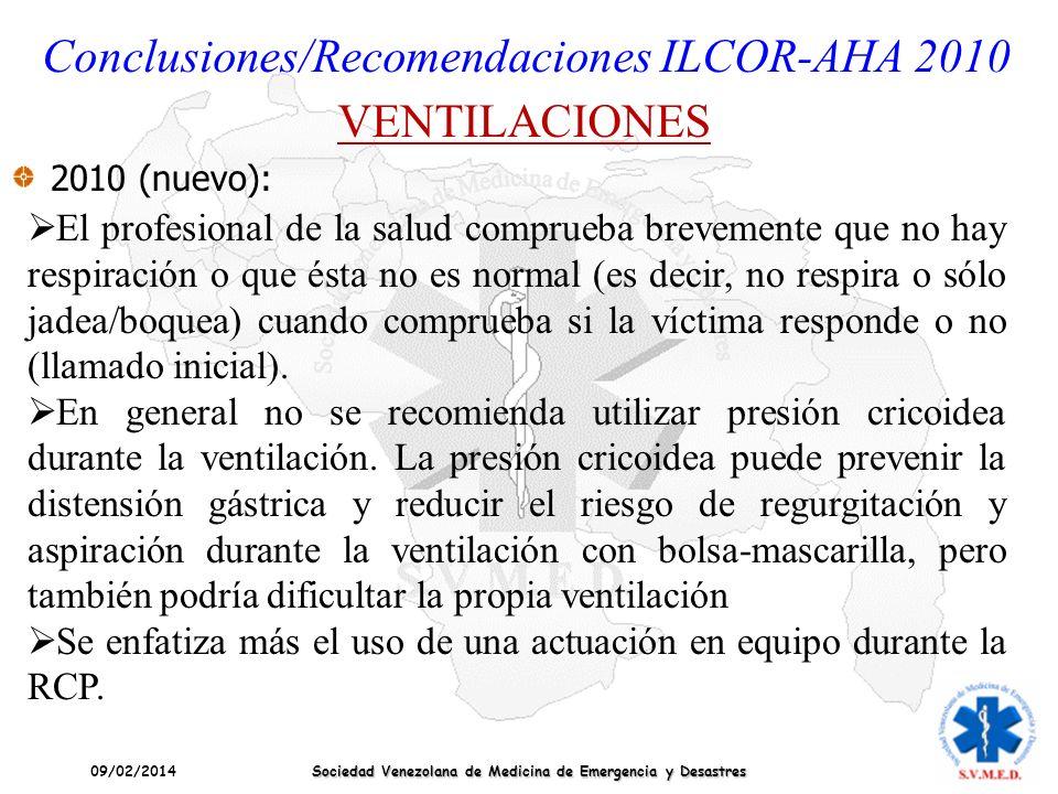 09/02/2014 Sociedad Venezolana de Medicina de Emergencia y Desastres Conclusiones/Recomendaciones ILCOR-AHA 2010 VENTILACIONES 2010 (nuevo): El profes