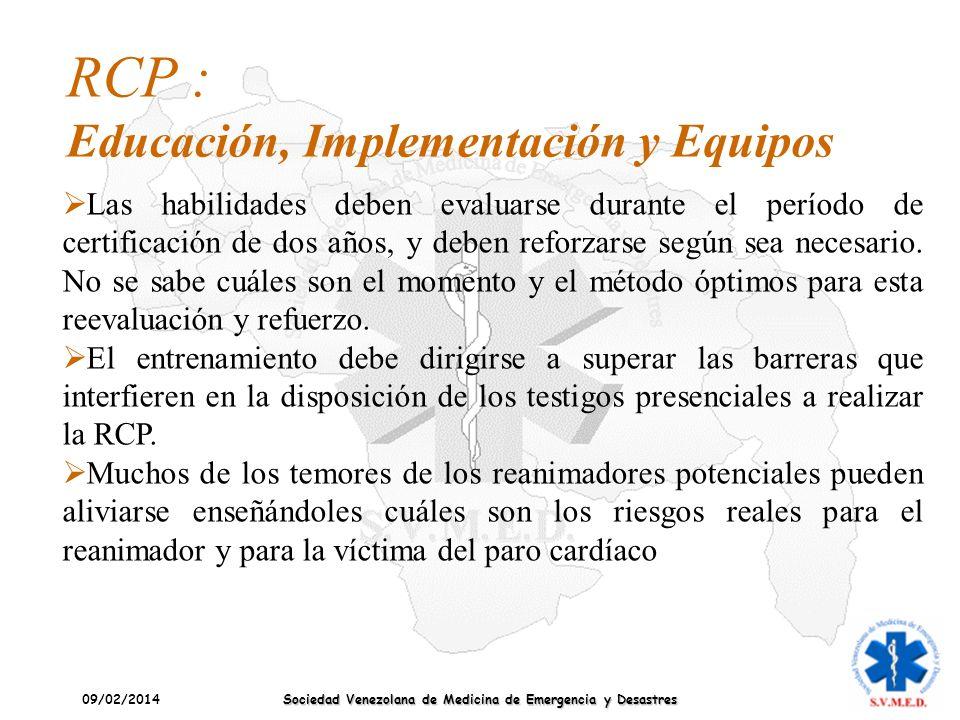09/02/2014 Sociedad Venezolana de Medicina de Emergencia y Desastres RCP : Educación, Implementación y Equipos Las habilidades deben evaluarse durante