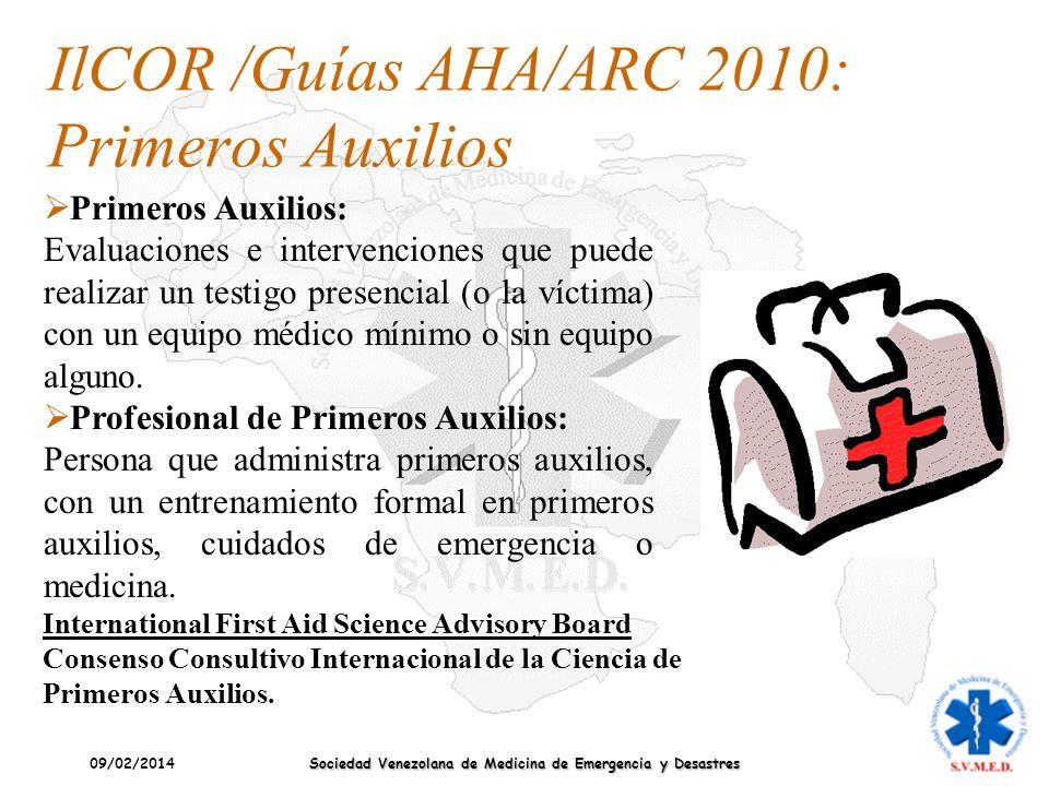 09/02/2014 Sociedad Venezolana de Medicina de Emergencia y Desastres IlCOR /Guías AHA/ARC 2010: Primeros Auxilios Primeros Auxilios: Evaluaciones e in