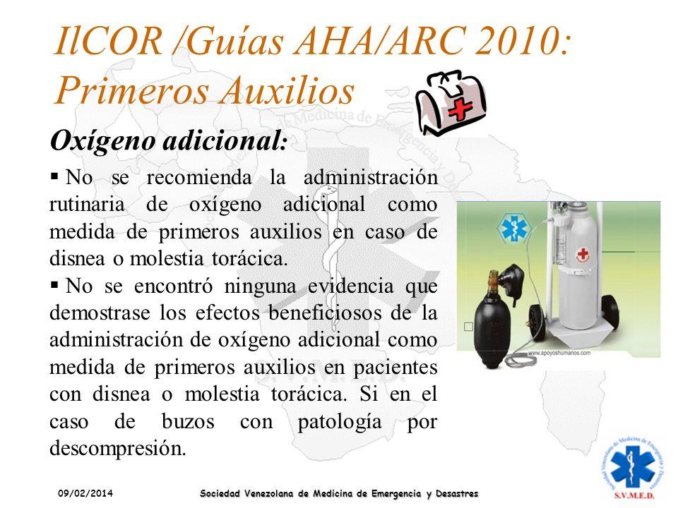 09/02/2014 Sociedad Venezolana de Medicina de Emergencia y Desastres IlCOR /Guías AHA/ARC 2010: Primeros Auxilios Oxígeno adicional : No se recomienda
