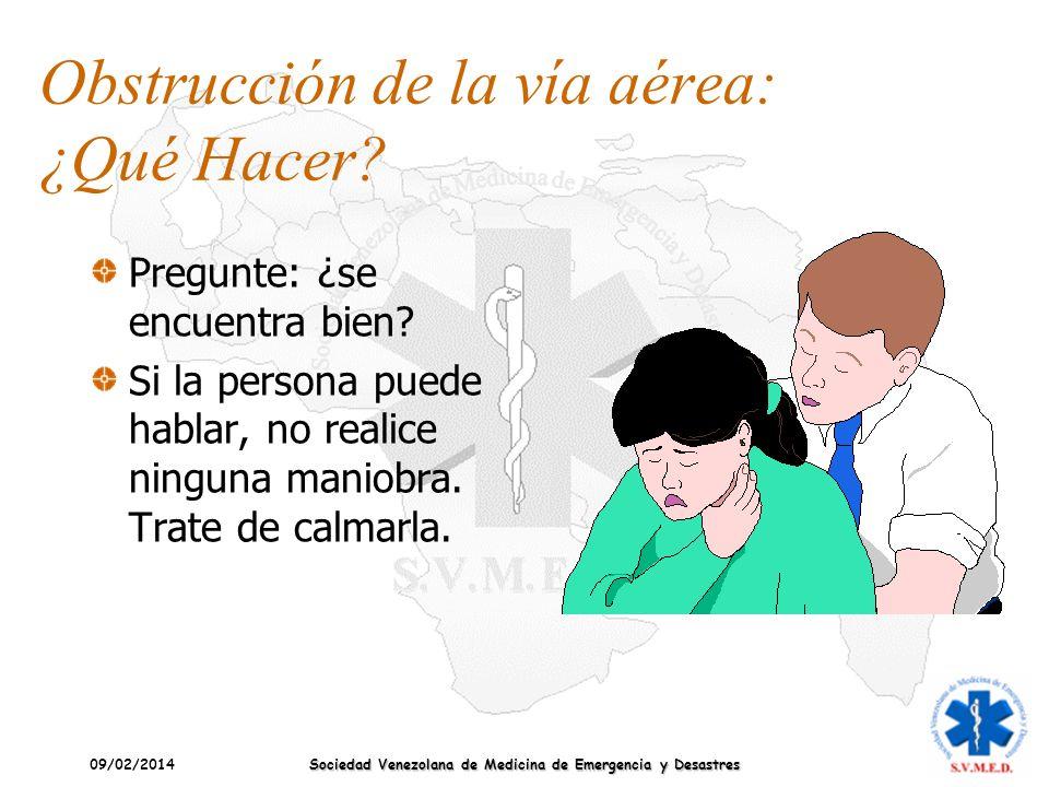 09/02/2014 Sociedad Venezolana de Medicina de Emergencia y Desastres Obstrucción de la vía aérea: ¿Qué Hacer? Pregunte: ¿se encuentra bien? Si la pers