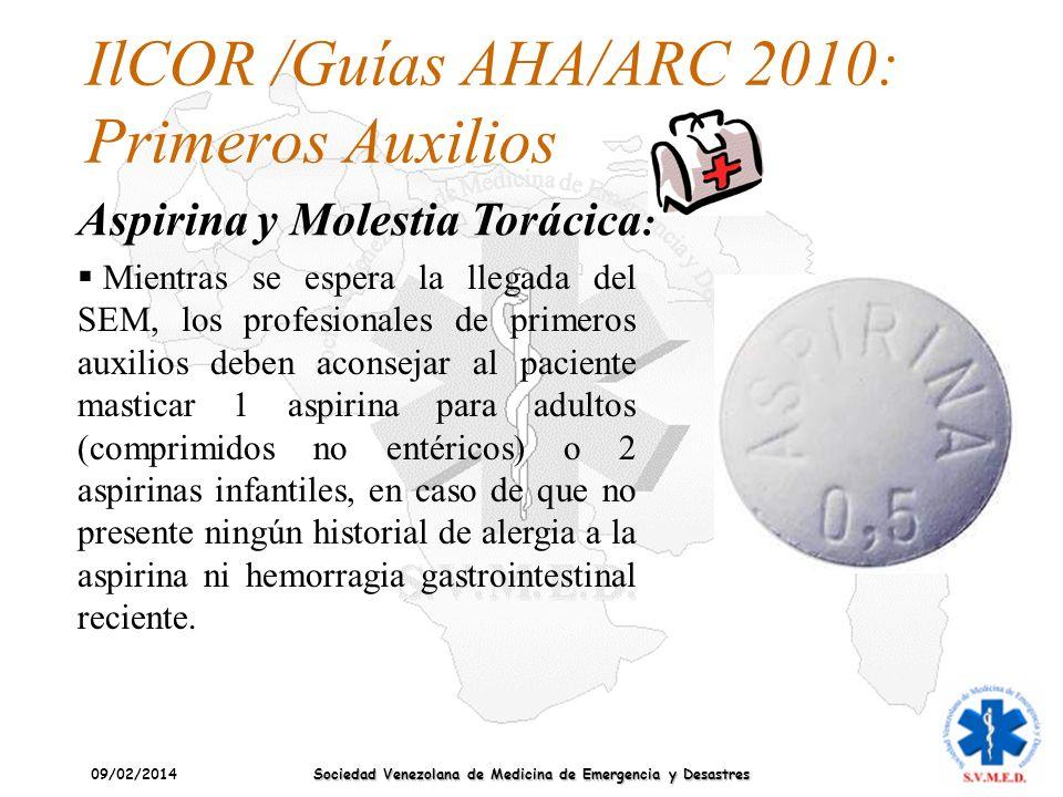 09/02/2014 Sociedad Venezolana de Medicina de Emergencia y Desastres IlCOR /Guías AHA/ARC 2010: Primeros Auxilios Aspirina y Molestia Torácica : Mient