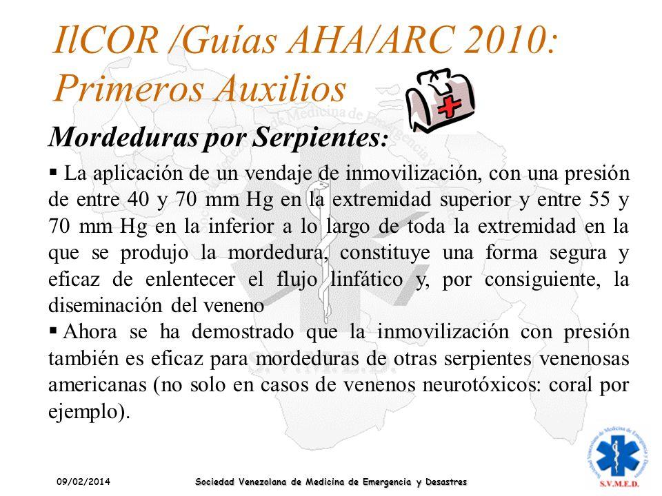 09/02/2014 Sociedad Venezolana de Medicina de Emergencia y Desastres IlCOR /Guías AHA/ARC 2010: Primeros Auxilios Mordeduras por Serpientes : La aplic