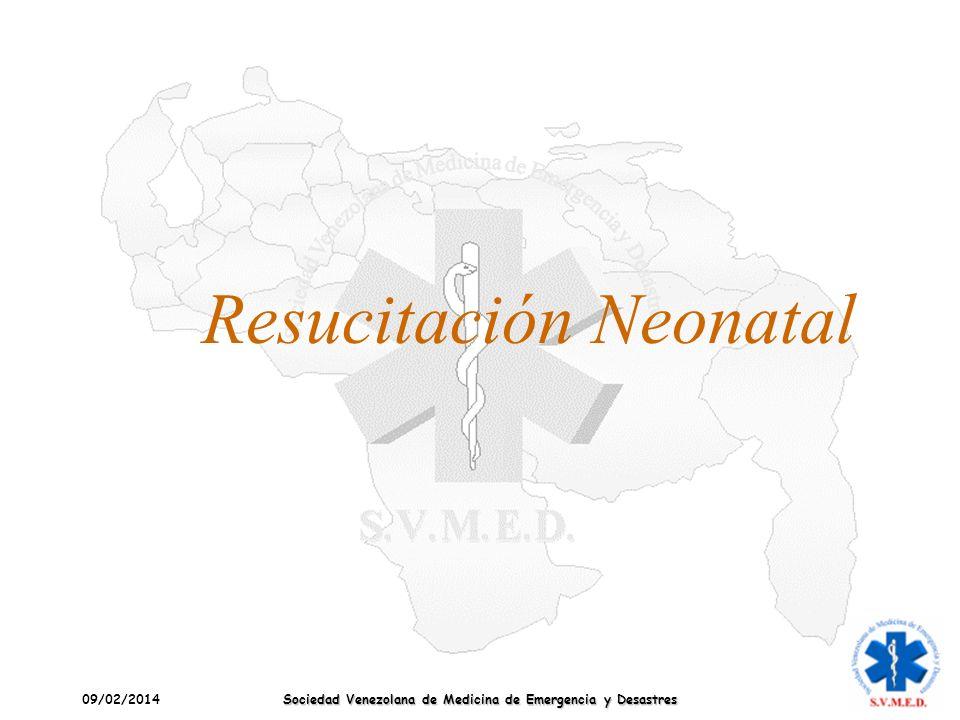09/02/2014 Sociedad Venezolana de Medicina de Emergencia y Desastres Resucitación Neonatal