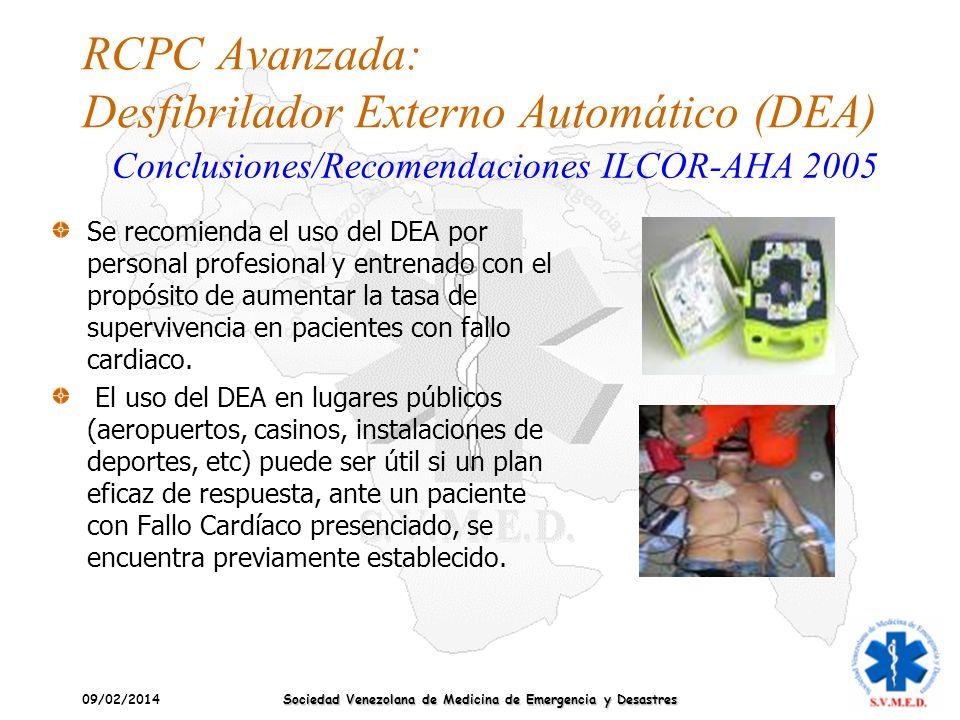 09/02/2014 Sociedad Venezolana de Medicina de Emergencia y Desastres RCPC Avanzada: Desfibrilador Externo Automático (DEA) Se recomienda el uso del DE
