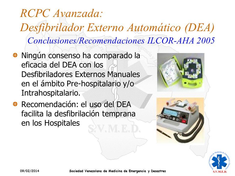 09/02/2014 Sociedad Venezolana de Medicina de Emergencia y Desastres RCPC Avanzada: Desfibrilador Externo Automático (DEA) Ningún consenso ha comparad