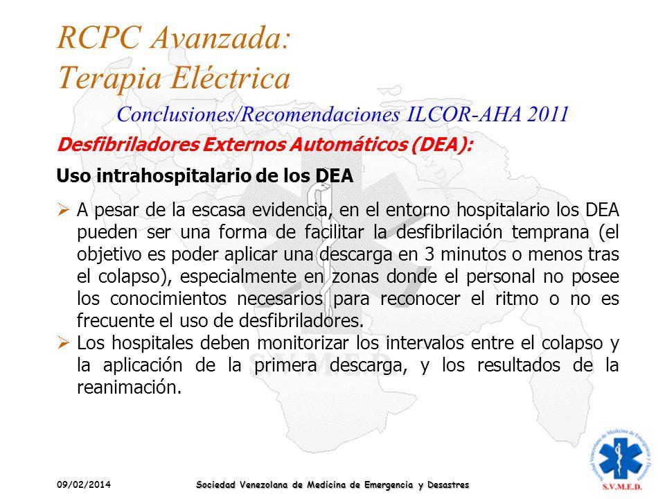 09/02/2014 Sociedad Venezolana de Medicina de Emergencia y Desastres RCPC Avanzada: Terapia Eléctrica Conclusiones/Recomendaciones ILCOR-AHA 2011 A pe