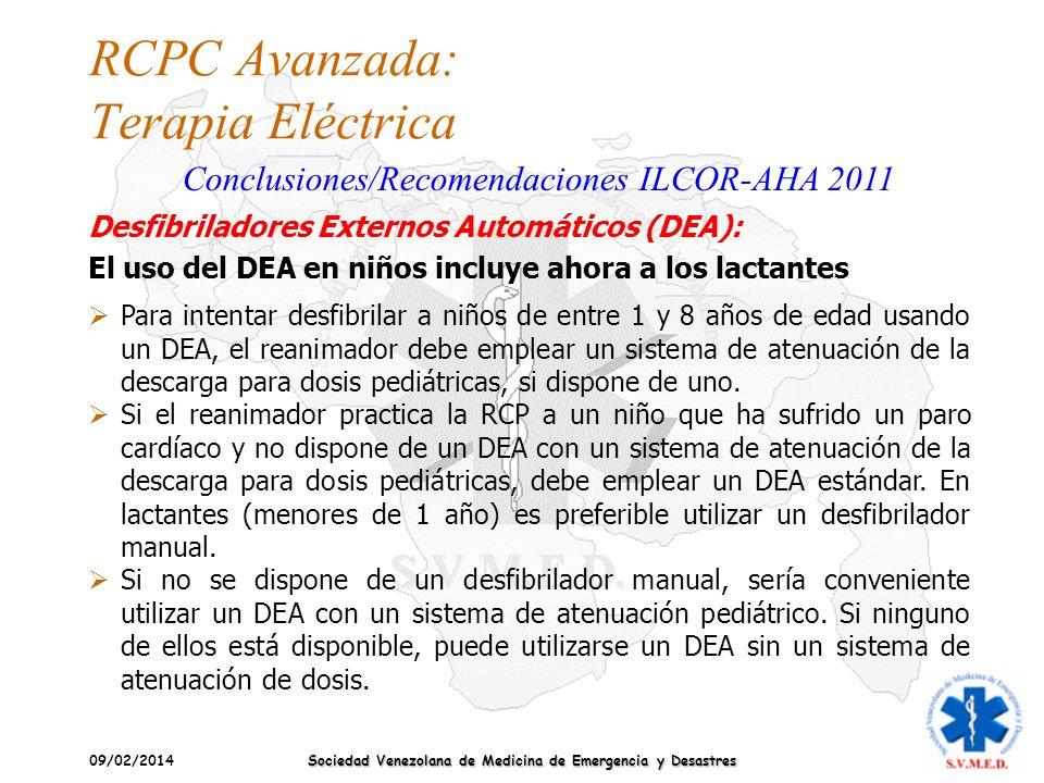 09/02/2014 Sociedad Venezolana de Medicina de Emergencia y Desastres RCPC Avanzada: Terapia Eléctrica Conclusiones/Recomendaciones ILCOR-AHA 2011 Para