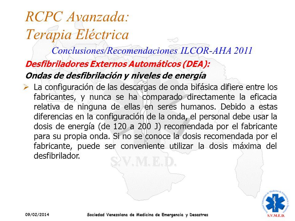 09/02/2014 Sociedad Venezolana de Medicina de Emergencia y Desastres RCPC Avanzada: Terapia Eléctrica Conclusiones/Recomendaciones ILCOR-AHA 2011 La c