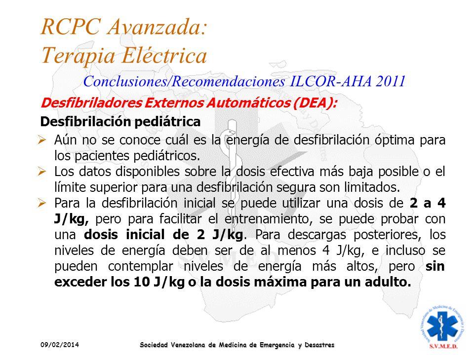 09/02/2014 Sociedad Venezolana de Medicina de Emergencia y Desastres RCPC Avanzada: Terapia Eléctrica Conclusiones/Recomendaciones ILCOR-AHA 2011 Aún