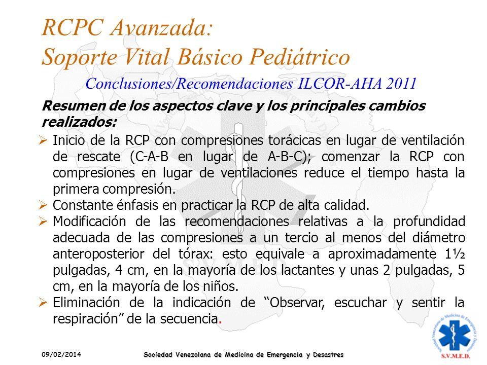 09/02/2014 Sociedad Venezolana de Medicina de Emergencia y Desastres RCPC Avanzada: Soporte Vital Básico Pediátrico Conclusiones/Recomendaciones ILCOR