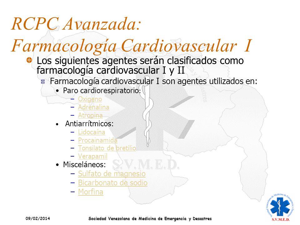09/02/2014 Sociedad Venezolana de Medicina de Emergencia y Desastres RCPC Avanzada: Farmacología Cardiovascular I Los siguientes agentes serán clasifi