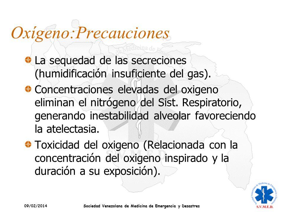 09/02/2014 Sociedad Venezolana de Medicina de Emergencia y Desastres Oxígeno:Precauciones La sequedad de las secreciones (humidificación insuficiente