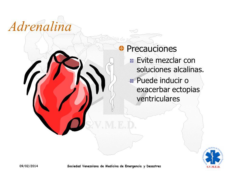 09/02/2014 Sociedad Venezolana de Medicina de Emergencia y Desastres Adrenalina Precauciones Evite mezclar con soluciones alcalinas. Puede inducir o e