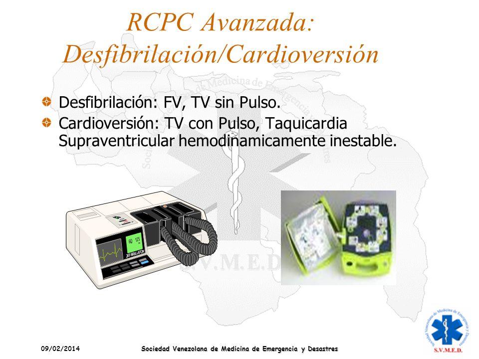 09/02/2014 Sociedad Venezolana de Medicina de Emergencia y Desastres RCPC Avanzada: Desfibrilación/Cardioversión Desfibrilación: FV, TV sin Pulso. Car