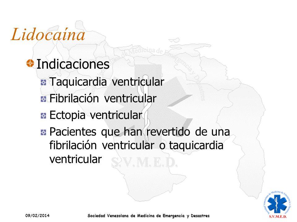 09/02/2014 Sociedad Venezolana de Medicina de Emergencia y Desastres Lidocaína Indicaciones Taquicardia ventricular Fibrilación ventricular Ectopia ve