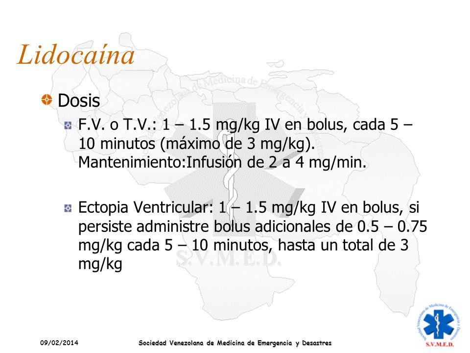 09/02/2014 Sociedad Venezolana de Medicina de Emergencia y Desastres Lidocaína Dosis F.V. o T.V.: 1 – 1.5 mg/kg IV en bolus, cada 5 – 10 minutos (máxi