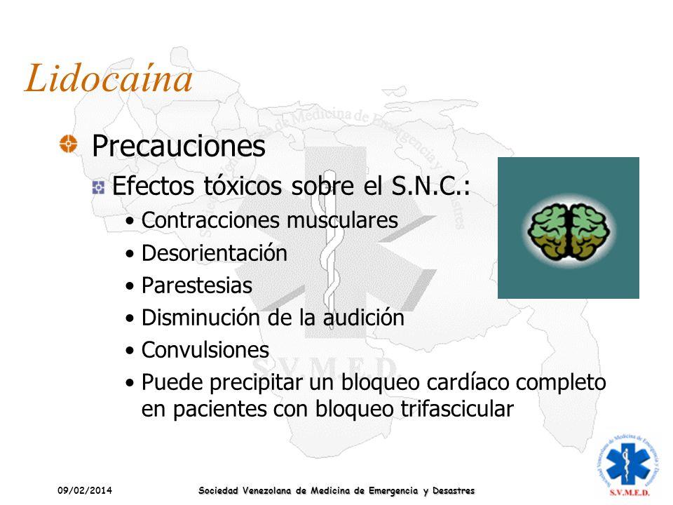 09/02/2014 Sociedad Venezolana de Medicina de Emergencia y Desastres Lidocaína Precauciones Efectos tóxicos sobre el S.N.C.: Contracciones musculares