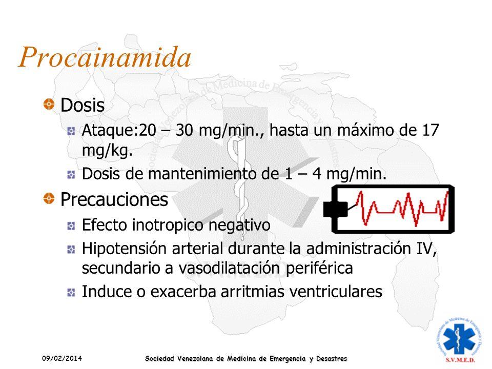 09/02/2014 Sociedad Venezolana de Medicina de Emergencia y Desastres Procainamida Dosis Ataque:20 – 30 mg/min., hasta un máximo de 17 mg/kg. Dosis de