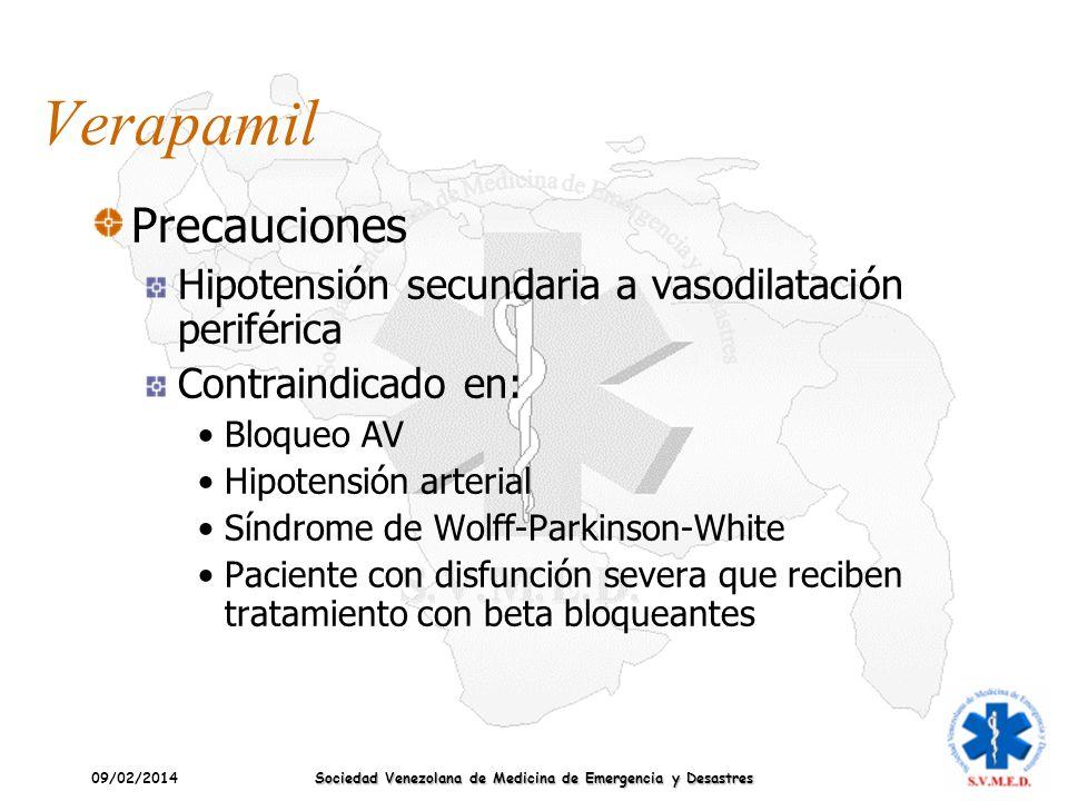 09/02/2014 Sociedad Venezolana de Medicina de Emergencia y Desastres Verapamil Precauciones Hipotensión secundaria a vasodilatación periférica Contrai