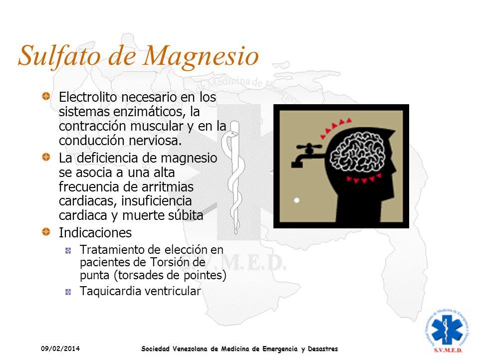 09/02/2014 Sociedad Venezolana de Medicina de Emergencia y Desastres Sulfato de Magnesio Electrolito necesario en los sistemas enzimáticos, la contrac