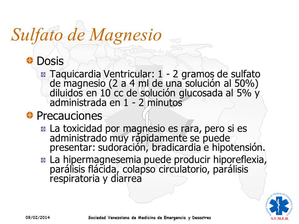 09/02/2014 Sociedad Venezolana de Medicina de Emergencia y Desastres Sulfato de Magnesio Dosis Taquicardia Ventricular: 1 - 2 gramos de sulfato de mag