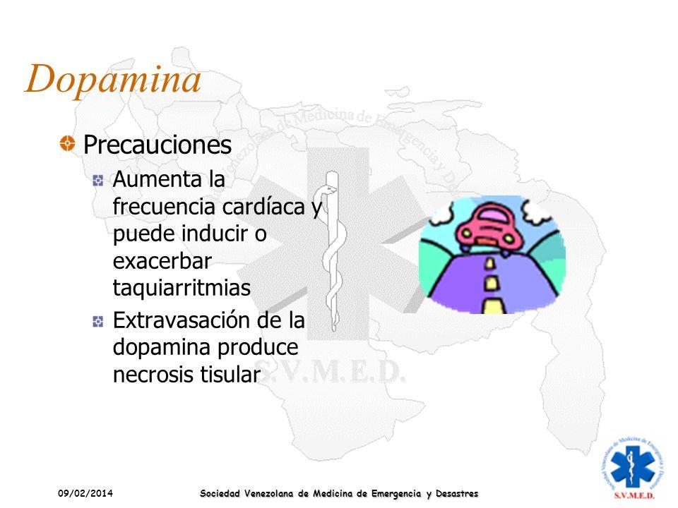 09/02/2014 Sociedad Venezolana de Medicina de Emergencia y Desastres Dopamina Precauciones Aumenta la frecuencia cardíaca y puede inducir o exacerbar