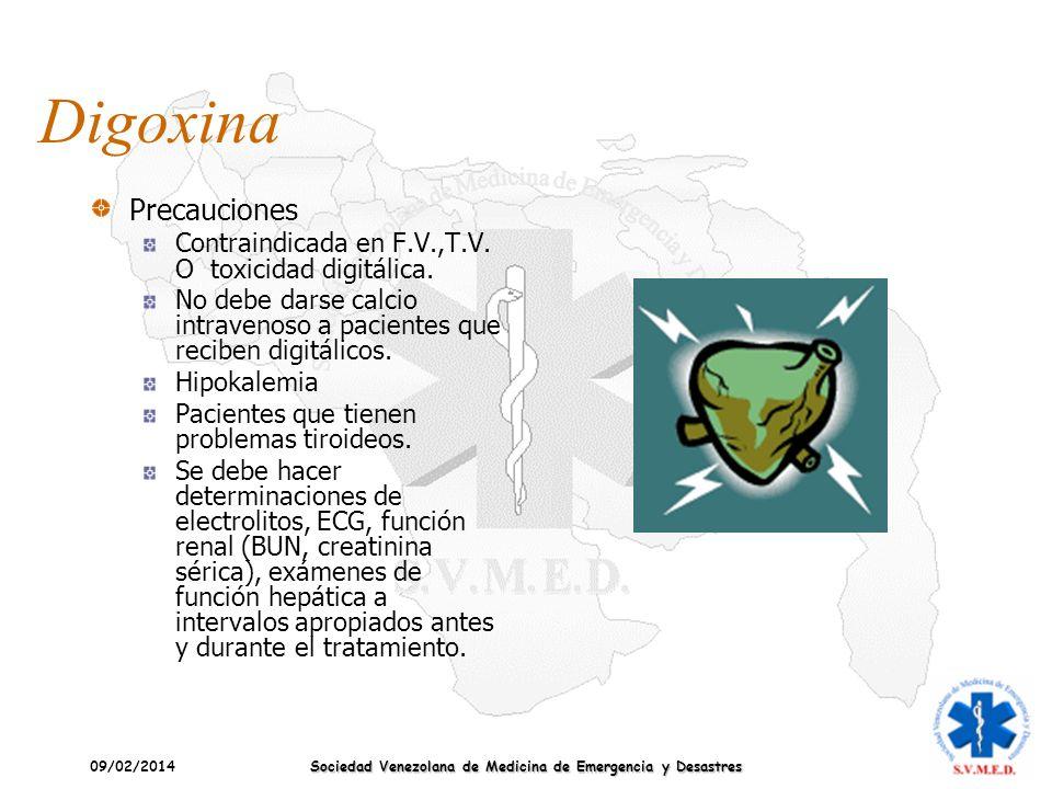 09/02/2014 Sociedad Venezolana de Medicina de Emergencia y Desastres Digoxina Precauciones Contraindicada en F.V.,T.V. O toxicidad digitálica. No debe