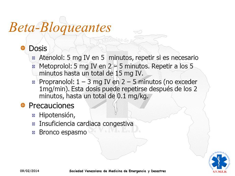 09/02/2014 Sociedad Venezolana de Medicina de Emergencia y Desastres Beta-Bloqueantes Dosis Atenolol: 5 mg IV en 5 minutos, repetir si es necesario Me