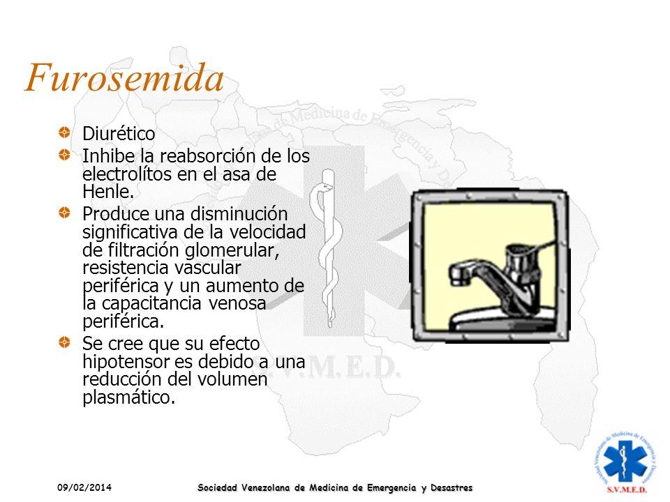 09/02/2014 Sociedad Venezolana de Medicina de Emergencia y Desastres Furosemida Diurético Inhibe la reabsorción de los electrolítos en el asa de Henle