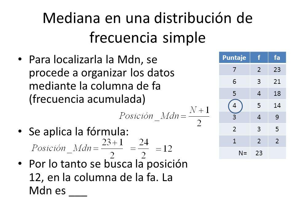 Mediana en una distribución de frecuencia simple Para localizarla la Mdn, se procede a organizar los datos mediante la columna de fa (frecuencia acumu