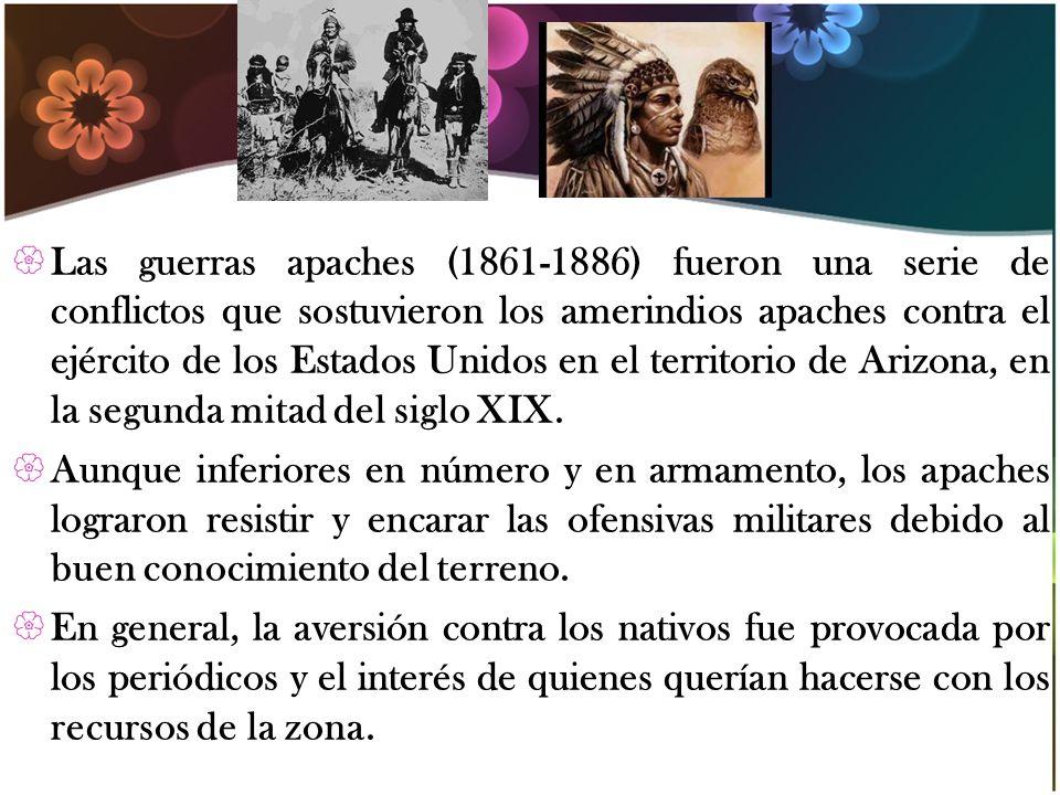 Las guerras apaches (1861-1886) fueron una serie de conflictos que sostuvieron los amerindios apaches contra el ejército de los Estados Unidos en el t