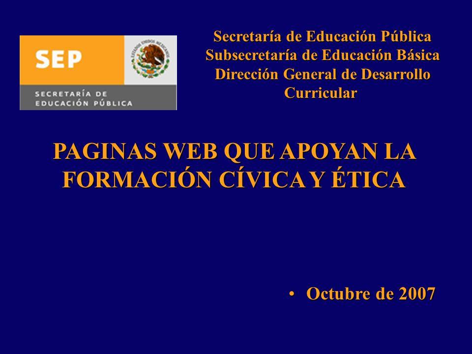 PAGINAS WEB QUE APOYAN LA FORMACIÓN CÍVICA Y ÉTICA Octubre de 2007Octubre de 2007 Secretaría de Educación Pública Subsecretaría de Educación Básica Di