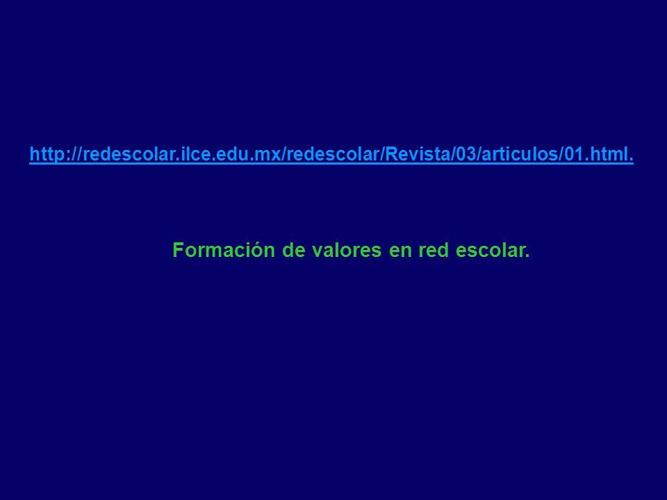 http://redescolar.ilce.edu.mx/redescolar/Revista/03/articulos/01.html. Formación de valores en red escolar.
