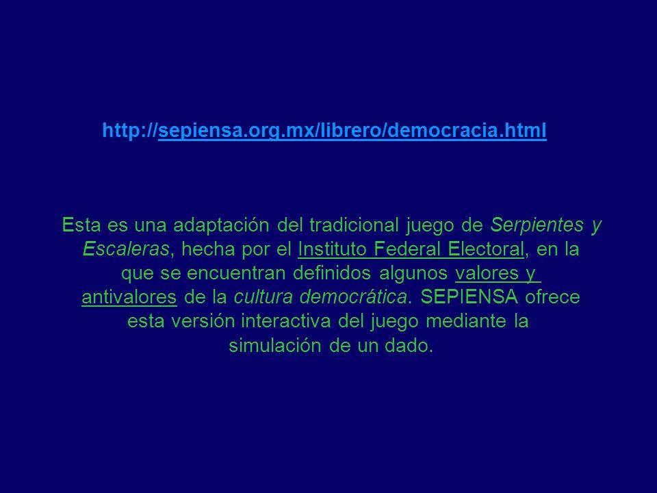 http://sepiensa.org.mx/librero/democracia.html Esta es una adaptación del tradicional juego de Serpientes y Escaleras, hecha por el Instituto Federal