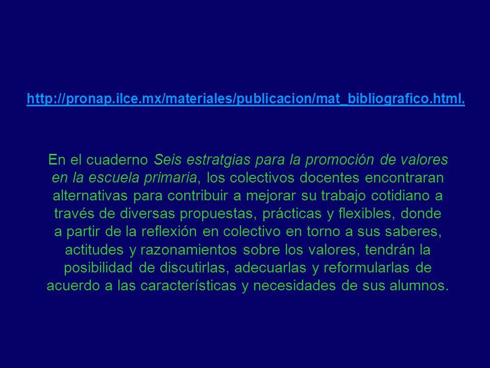 http://pronap.ilce.mx/materiales/publicacion/mat_bibliografico.html. En el cuaderno Seis estratgias para la promoción de valores en la escuela primari