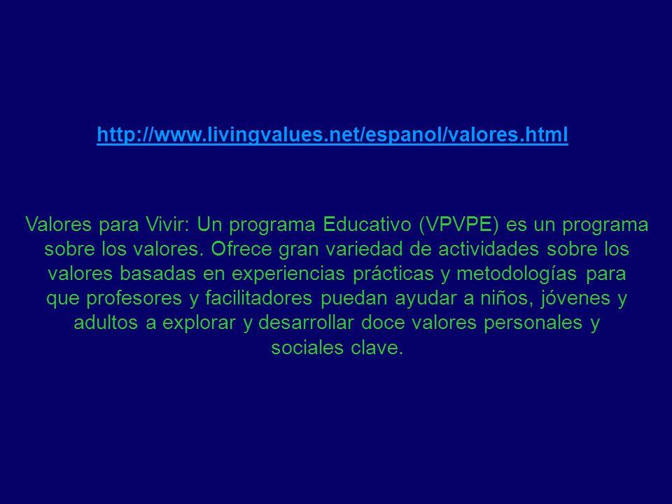 http://www.livingvalues.net/espanol/valores.html Valores para Vivir: Un programa Educativo (VPVPE) es un programa sobre los valores. Ofrece gran varie