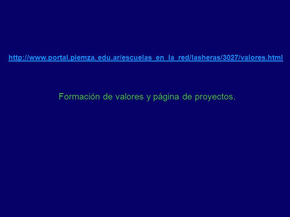 http://www.portal.piemza. edu.ar/escuelas_en_la_red/lasheras/3027/valores.html Formación de valores y página de proyectos.