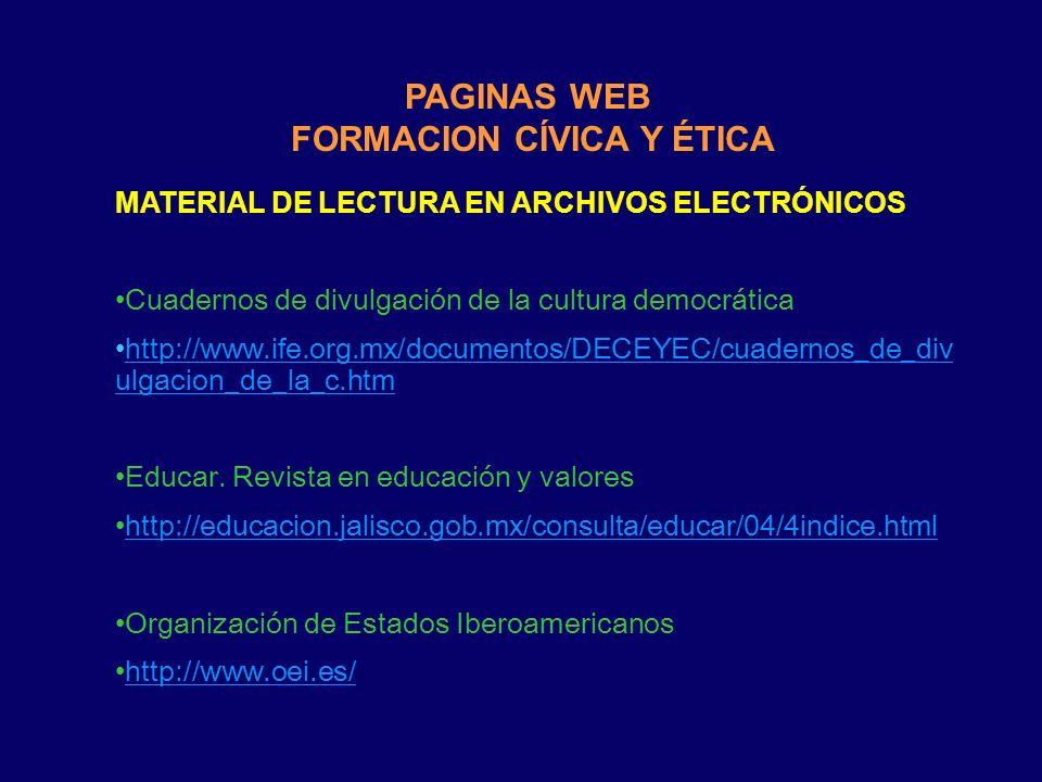 PAGINAS WEB FORMACION CÍVICA Y ÉTICA MATERIAL DE LECTURA EN ARCHIVOS ELECTRÓNICOS Cuadernos de divulgación de la cultura democrática http://www.ife.or