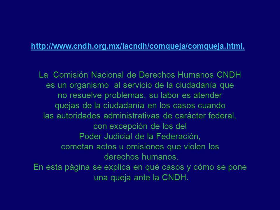 http://www.cndh.org.mx/lacndh/comqueja/comqueja.html. La Comisión Nacional de Derechos Humanos CNDH es un organismo al servicio de la ciudadanía que n