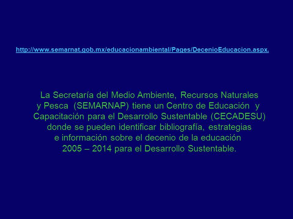 http://www.semarnat.gob.mx/educacionambiental/Pages/DecenioEducacion.aspx. La Secretaría del Medio Ambiente, Recursos Naturales y Pesca (SEMARNAP) tie