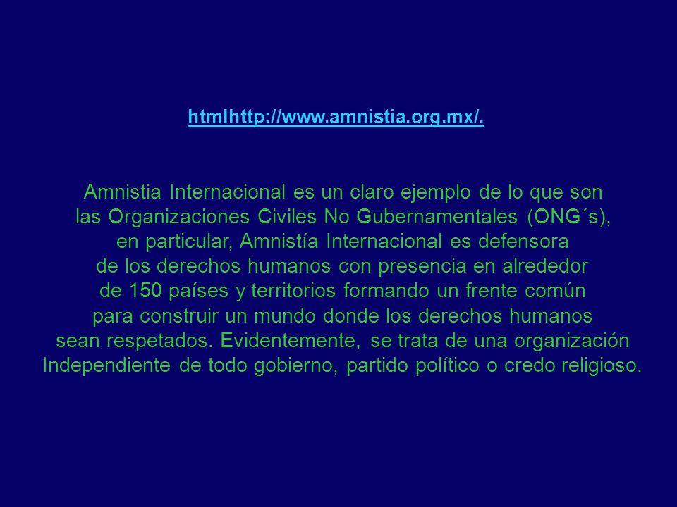 htmlhttp://www.amnistia.org.mx/. Amnistia Internacional es un claro ejemplo de lo que son las Organizaciones Civiles No Gubernamentales (ONG´s), en pa