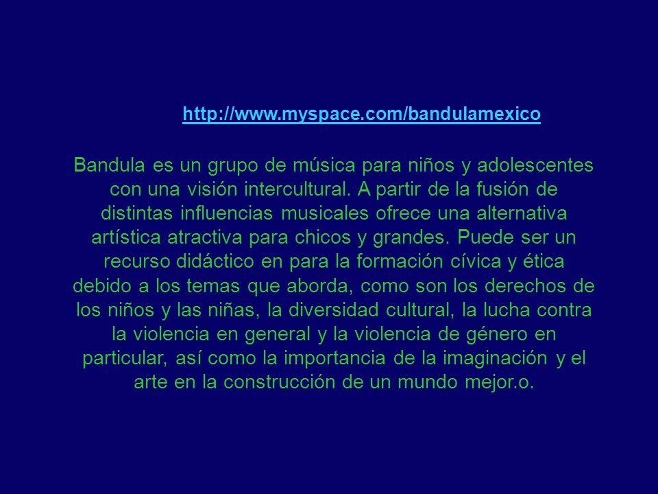 http://www.myspace.com/bandulamexico Bandula es un grupo de música para niños y adolescentes con una visión intercultural. A partir de la fusión de di