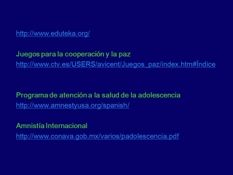 http://www.eduteka.org/ Juegos para la cooperación y la paz http://www.ctv.es/USERS/avicent/Juegos_paz/index.htm#Índice Programa de atención a la salu
