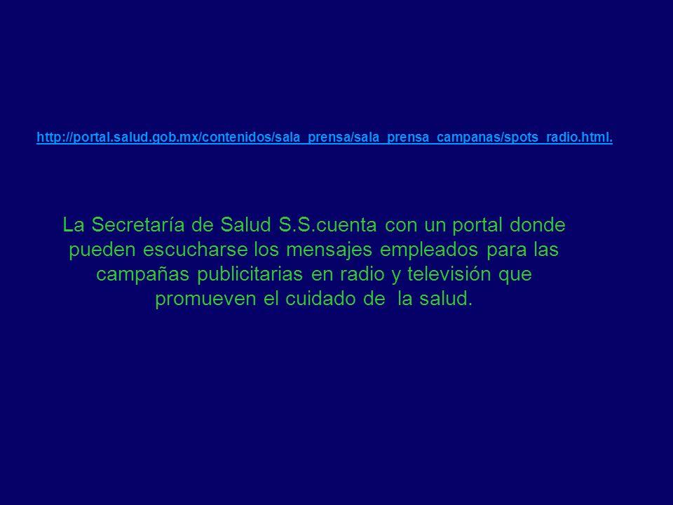http://portal.salud.gob.mx/contenidos/sala_prensa/sala_prensa_campanas/spots_radio.html. La Secretaría de Salud S.S.cuenta con un portal donde pueden