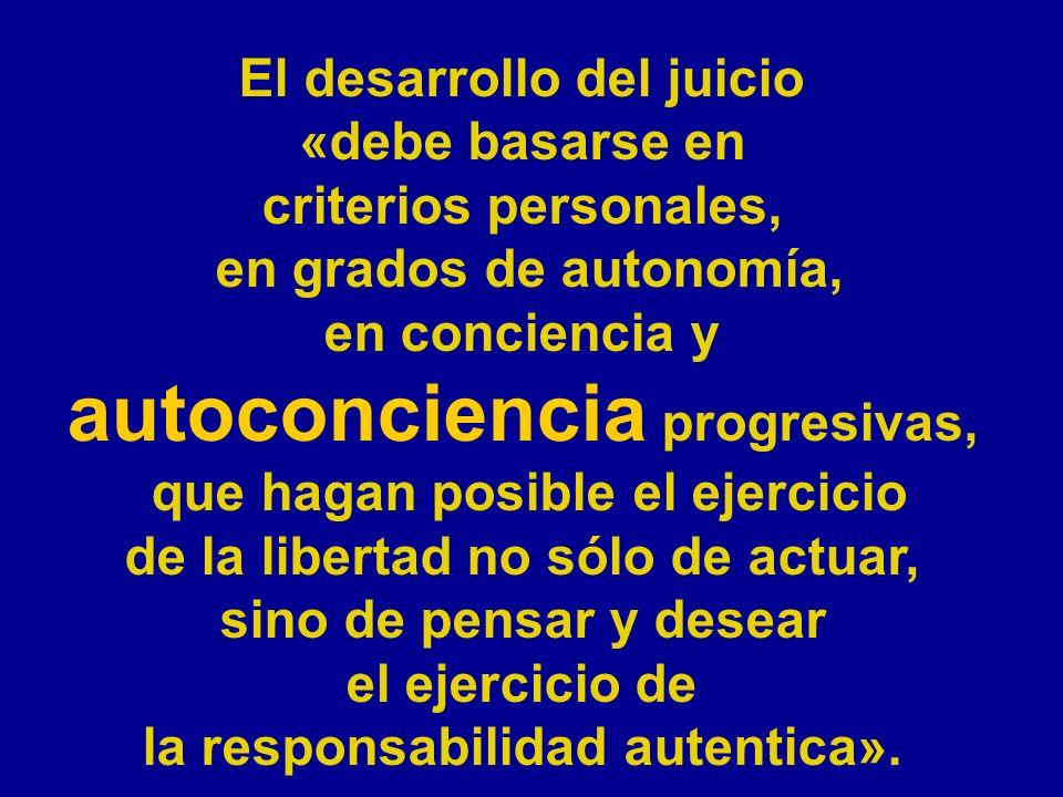 El desarrollo del juicio «debe basarse en criterios personales, en grados de autonomía, en conciencia y autoconciencia progresivas, que hagan posible
