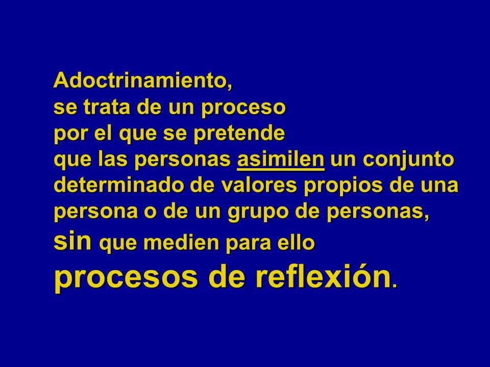 Adoctrinamiento, se trata de un proceso por el que se pretende que las personas asimilen un conjunto determinado de valores propios de una persona o d