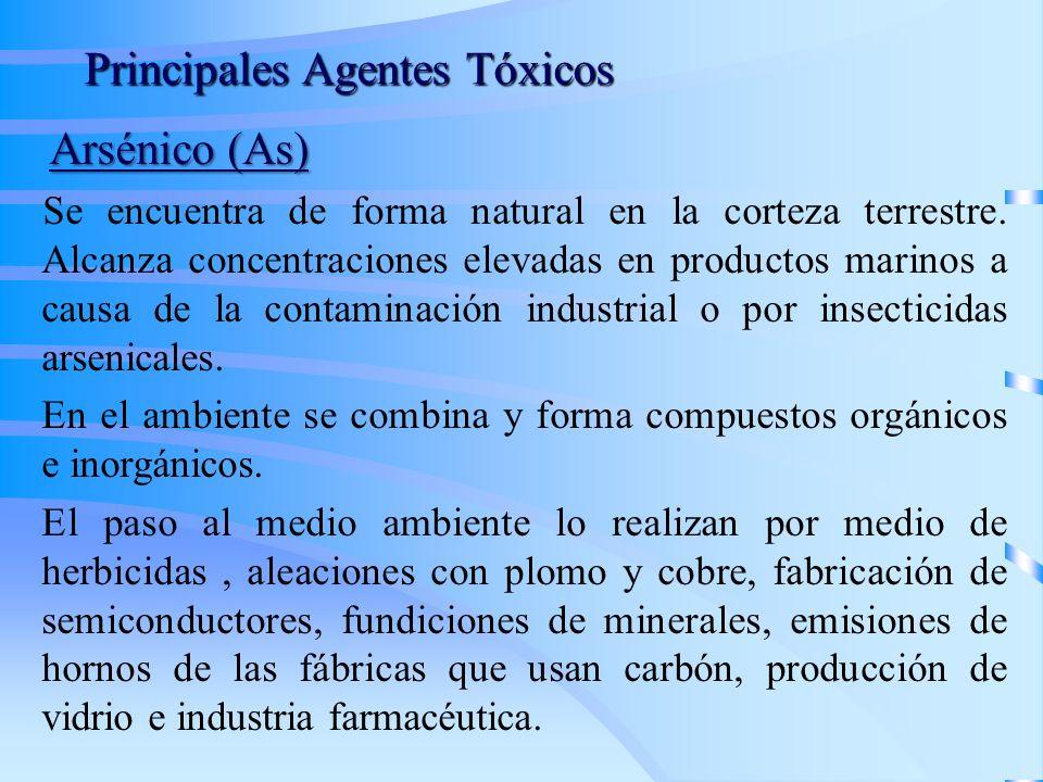 Principales Agentes Tóxicos Arsénico (As) Arsénico (As) Se encuentra de forma natural en la corteza terrestre.