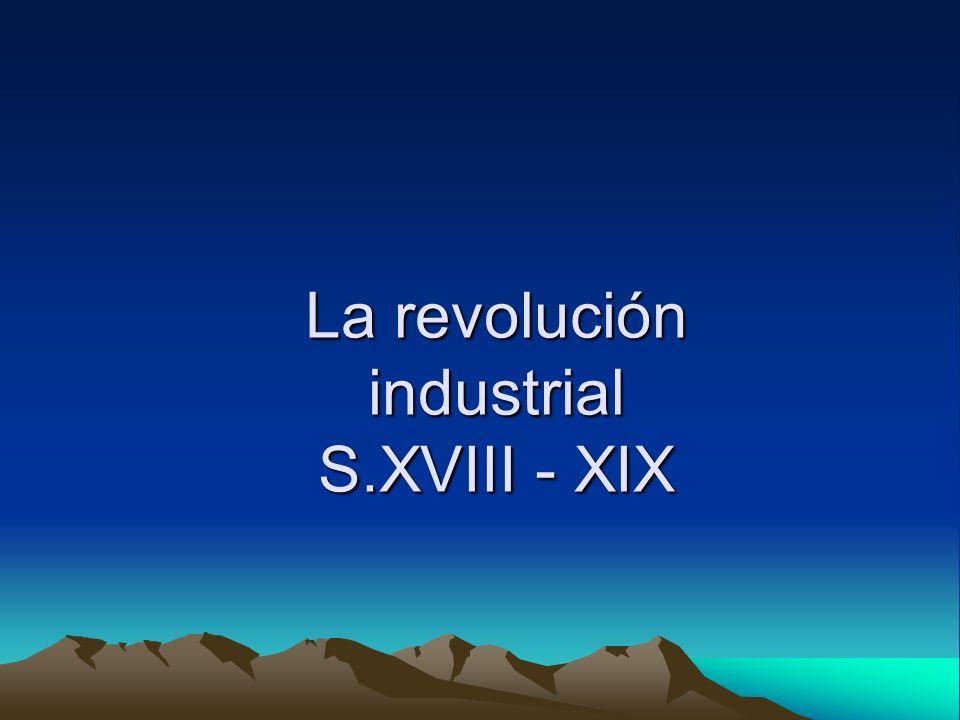 La revolución industrial S.XVIII - XIX