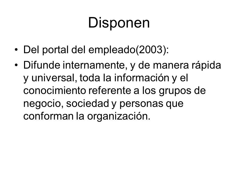 Disponen Del portal del empleado(2003): Difunde internamente, y de manera rápida y universal, toda la información y el conocimiento referente a los gr